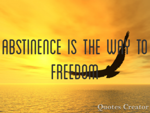 abstinence is the way to freedom